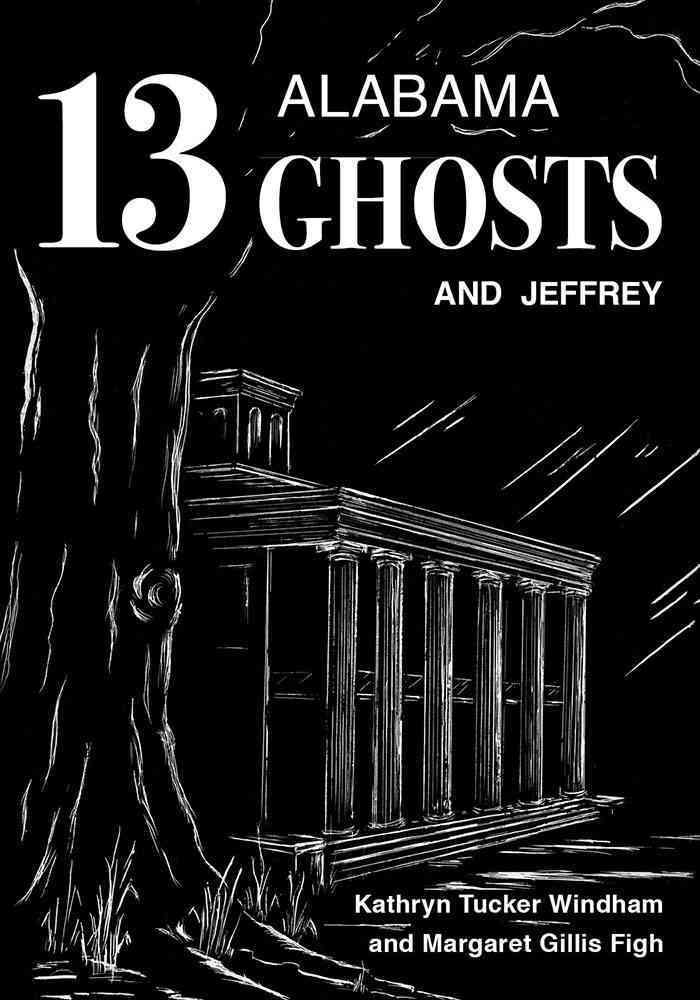 13 Alabama Ghosts and Jeffrey By Windham, Kathryn Tucker/ Figh, Margaret Gillis/ Hilley, Dilcy Windham (FRW)/ Windham, Ben (FRW)