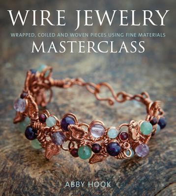 Wire Jewelry Masterclass By Hook, Abby